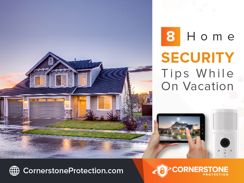 home security tips while on vacation cornerstone protection