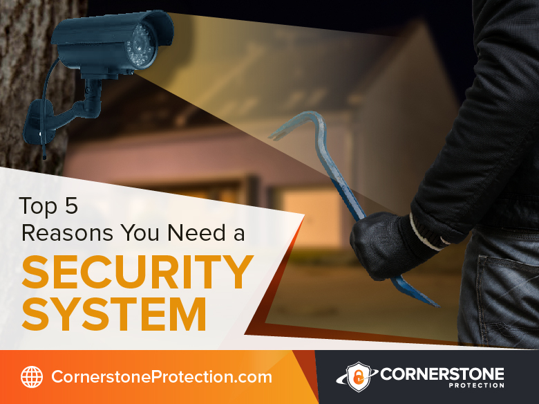5 reasons you need a security system cornerstone protection