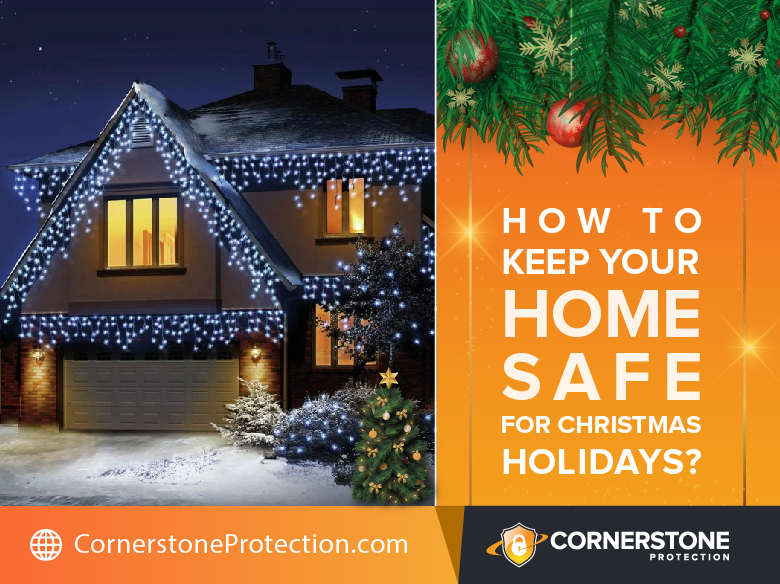 how to keep home safe for christmas holidays cornerstone protection