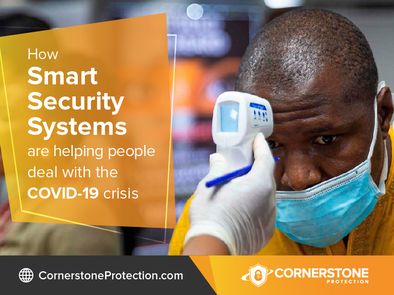 how smart security systems can help homeowners and businesses during COVID-19 crisis cornerstone protection